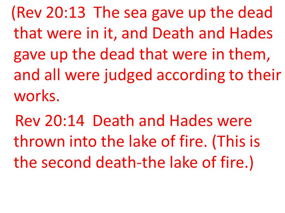 (Rev 20:13 The sea gave up the dead that were in it, and Death and Hades gave up the dead that were in them, and all were judged according to their works.