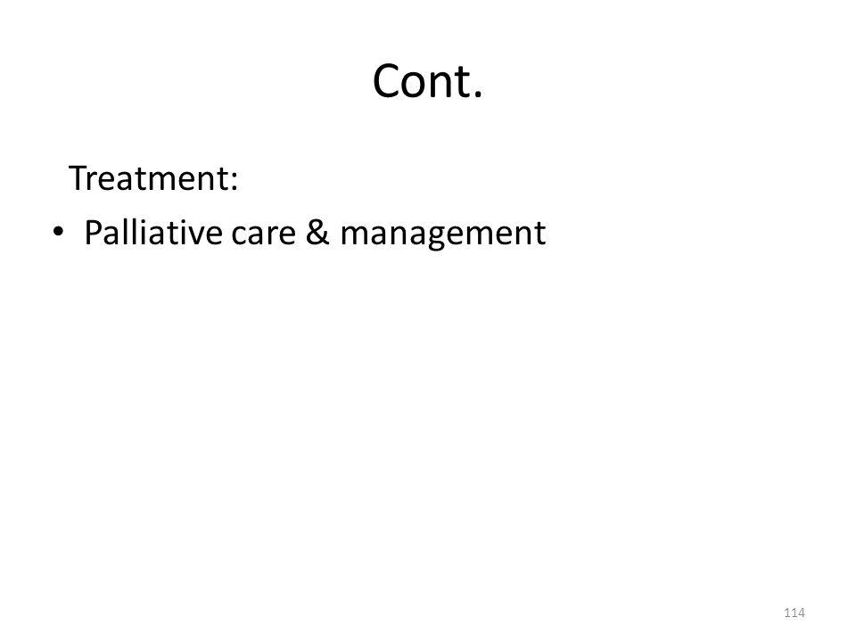Cont. Treatment: Palliative care & management