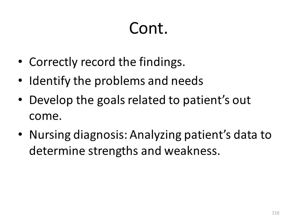 Cont. Correctly record the findings. Identify the problems and needs