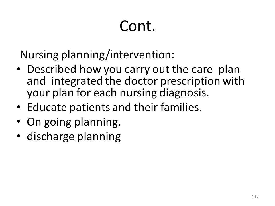 Cont. Nursing planning/intervention: