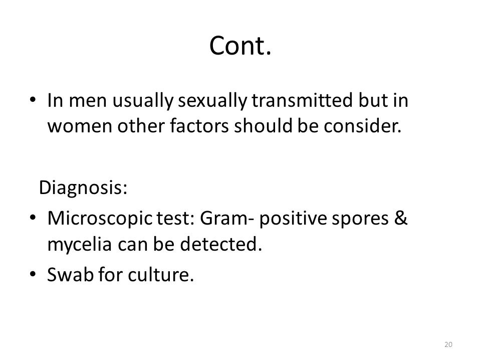Cont. In men usually sexually transmitted but in women other factors should be consider. Diagnosis: