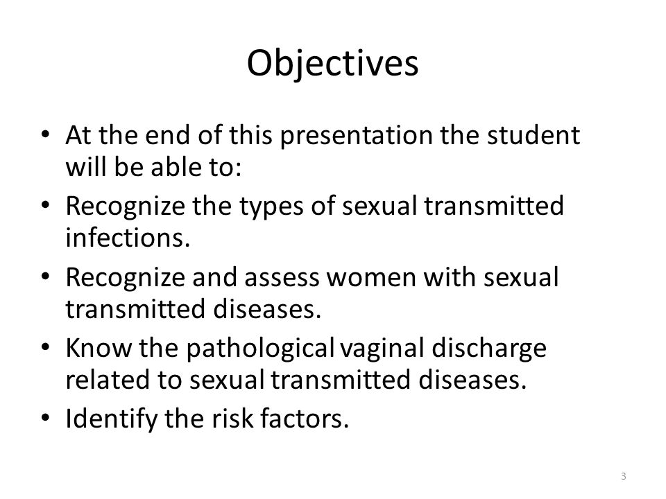 Objectives At the end of this presentation the student will be able to: Recognize the types of sexual transmitted infections.