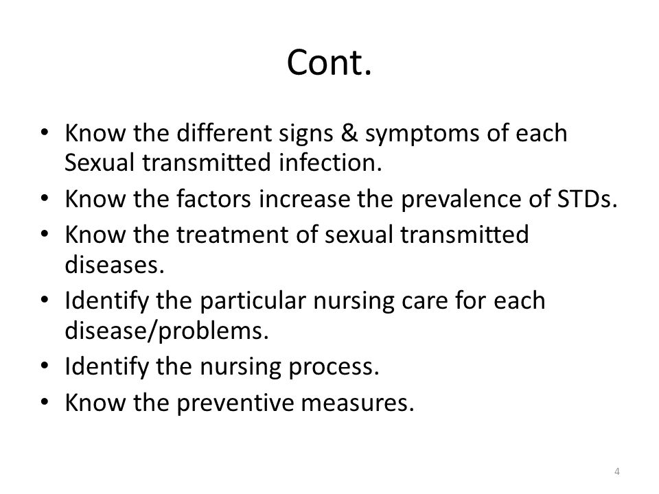 Cont. Know the different signs & symptoms of each Sexual transmitted infection. Know the factors increase the prevalence of STDs.
