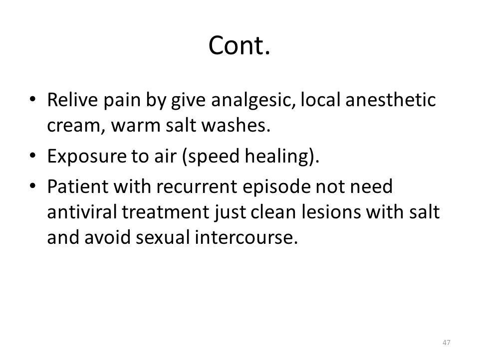 Cont. Relive pain by give analgesic, local anesthetic cream, warm salt washes. Exposure to air (speed healing).
