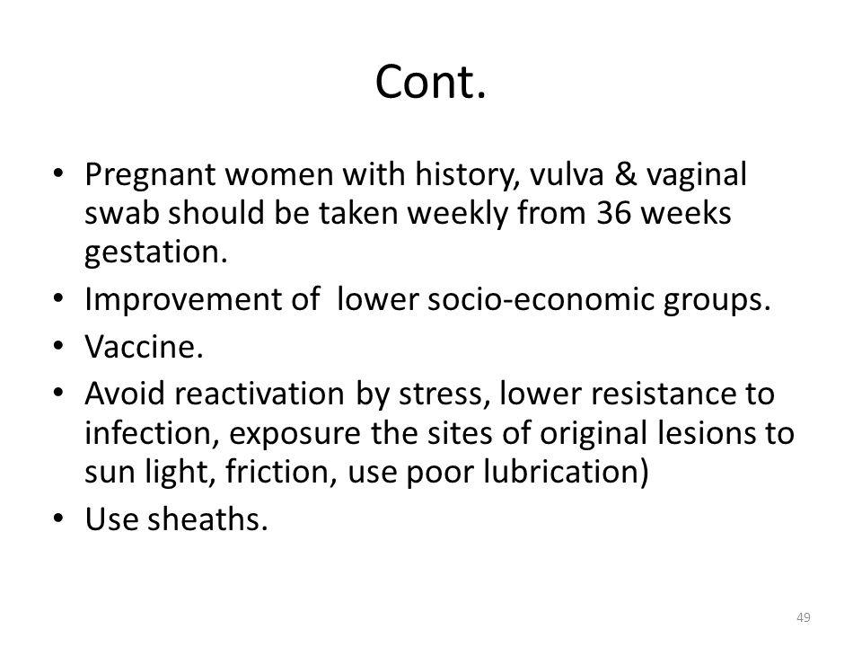 Cont. Pregnant women with history, vulva & vaginal swab should be taken weekly from 36 weeks gestation.