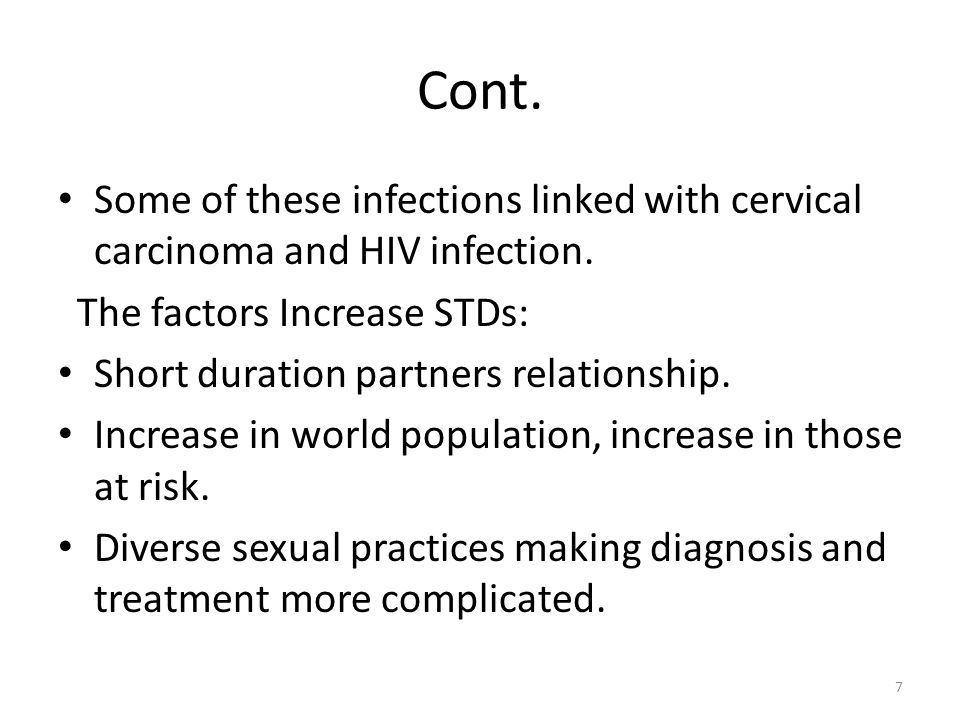 Cont. Some of these infections linked with cervical carcinoma and HIV infection. The factors Increase STDs: