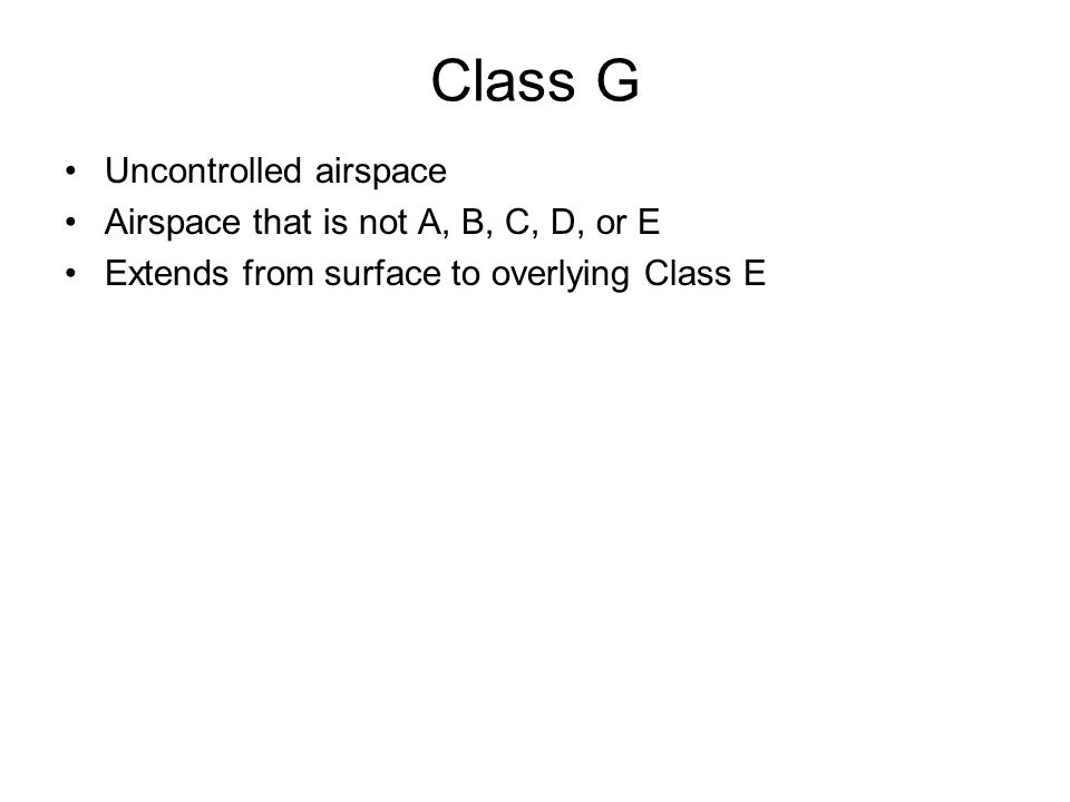Class G Uncontrolled airspace Airspace that is not A, B, C, D, or E