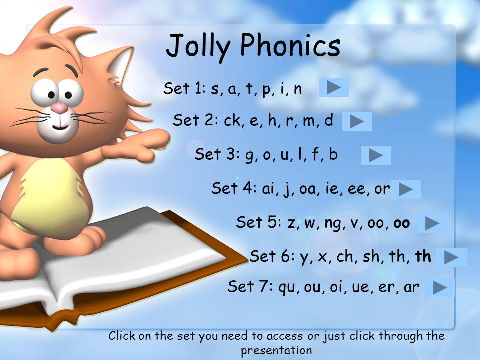 Jolly Phonics Set 1: s, a, t, p, i, n Set 2: ck, e, h, r, m, d