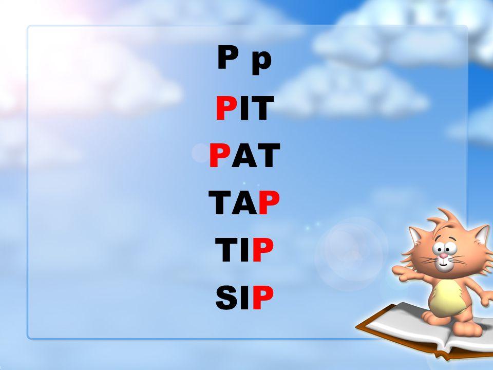 P p PIT PAT TAP TIP SIP