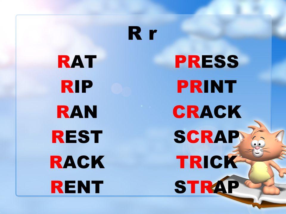 R r RAT RIP RAN REST RACK RENT PRESS PRINT CRACK SCRAP TRICK STRAP