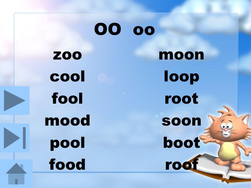 OO oo zoo cool fool mood pool food moon loop root soon boot roof