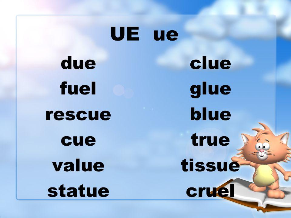 UE ue due fuel rescue cue value statue
