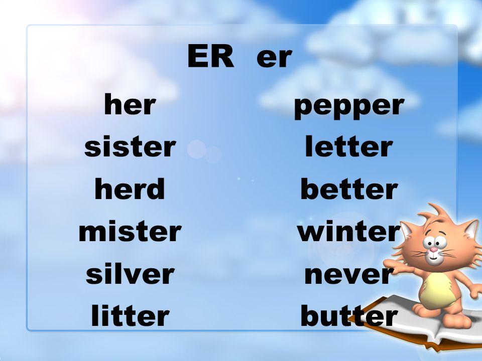 ER er her sister herd mister silver litter