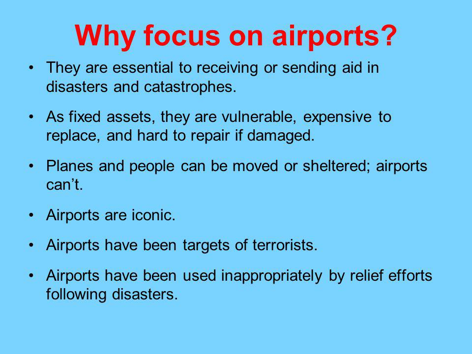 Why focus on airports They are essential to receiving or sending aid in disasters and catastrophes.
