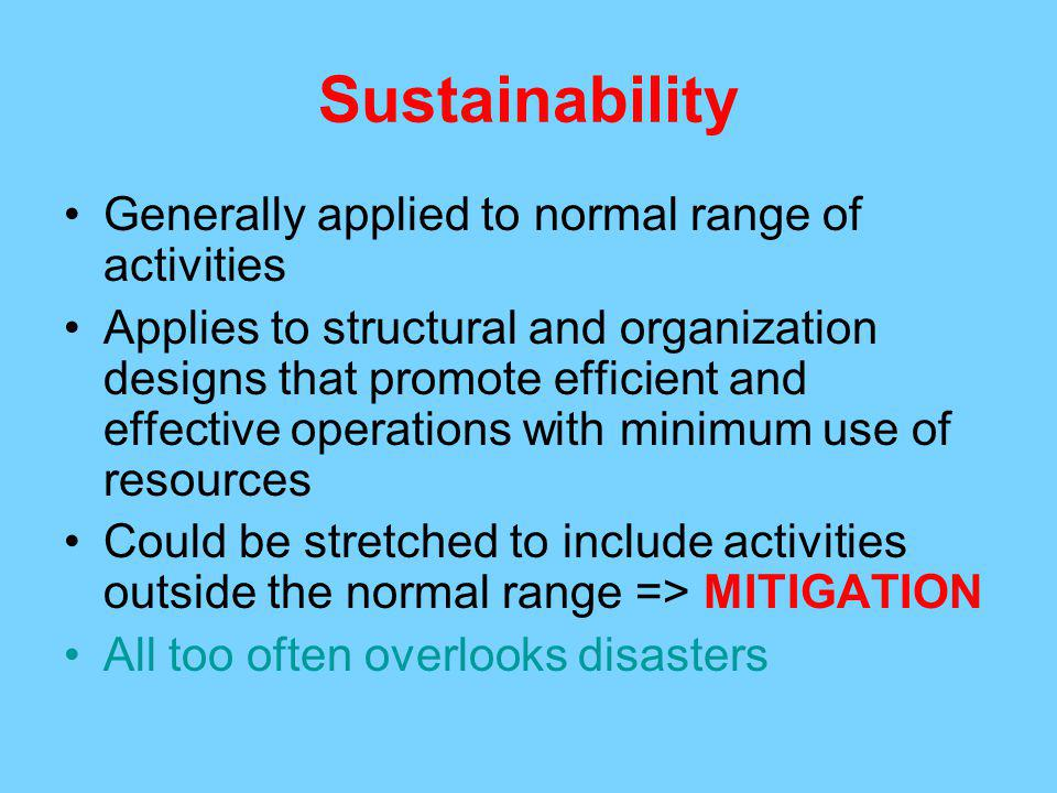 Sustainability Generally applied to normal range of activities