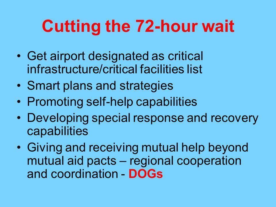 Cutting the 72-hour wait Get airport designated as critical infrastructure/critical facilities list.
