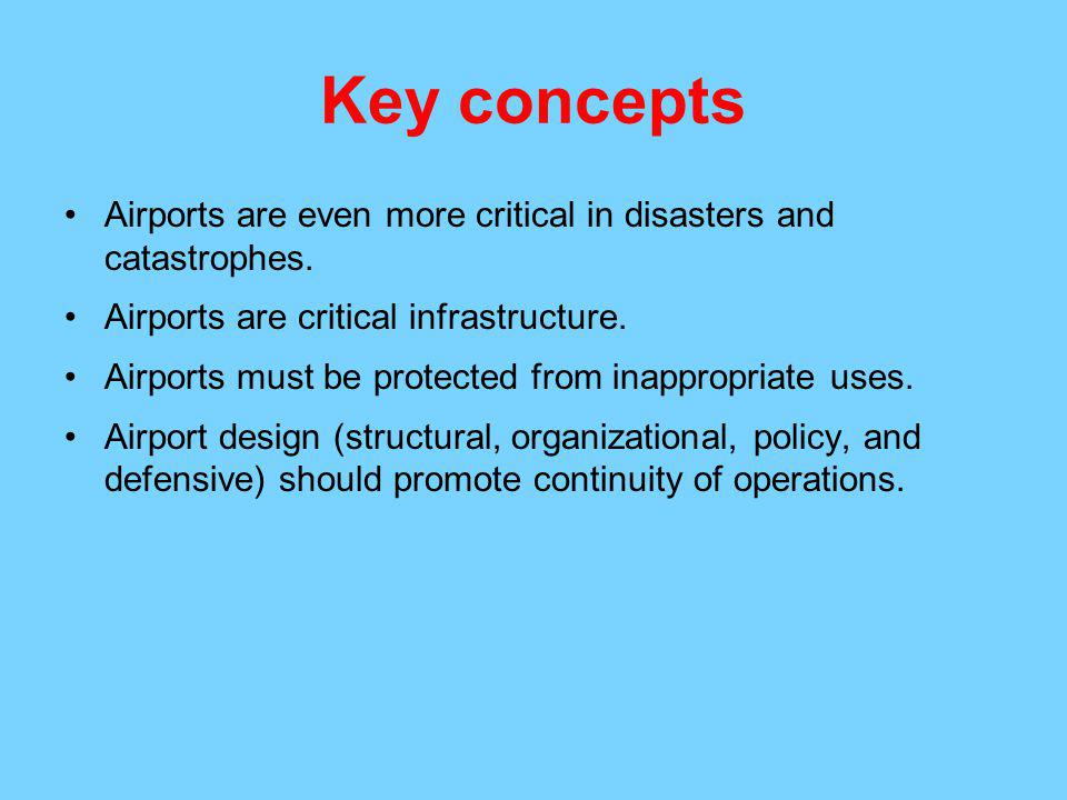 Key concepts Airports are even more critical in disasters and catastrophes. Airports are critical infrastructure.