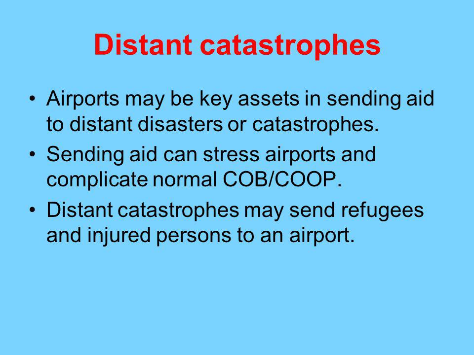 Distant catastrophes Airports may be key assets in sending aid to distant disasters or catastrophes.