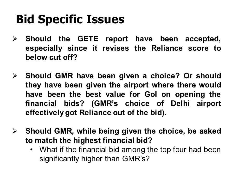 Bid Specific Issues Should the GETE report have been accepted, especially since it revises the Reliance score to below cut off