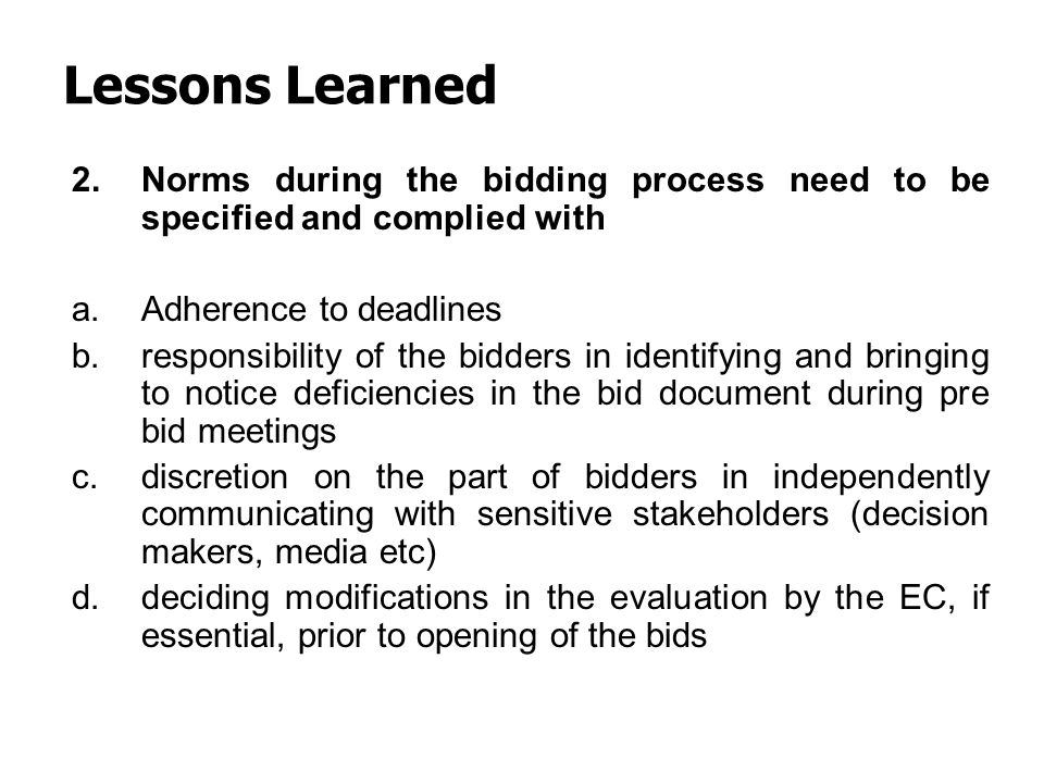 Lessons Learned Norms during the bidding process need to be specified and complied with. Adherence to deadlines.