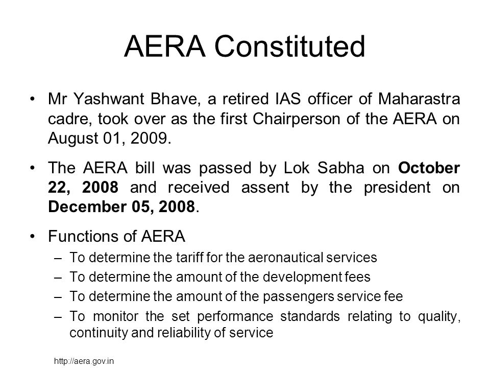 AERA Constituted Mr Yashwant Bhave, a retired IAS officer of Maharastra cadre, took over as the first Chairperson of the AERA on August 01, 2009.
