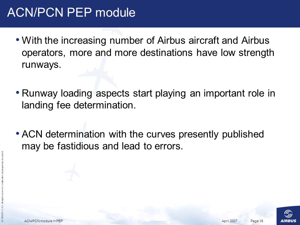 ACN/PCN PEP module With the increasing number of Airbus aircraft and Airbus operators, more and more destinations have low strength runways.