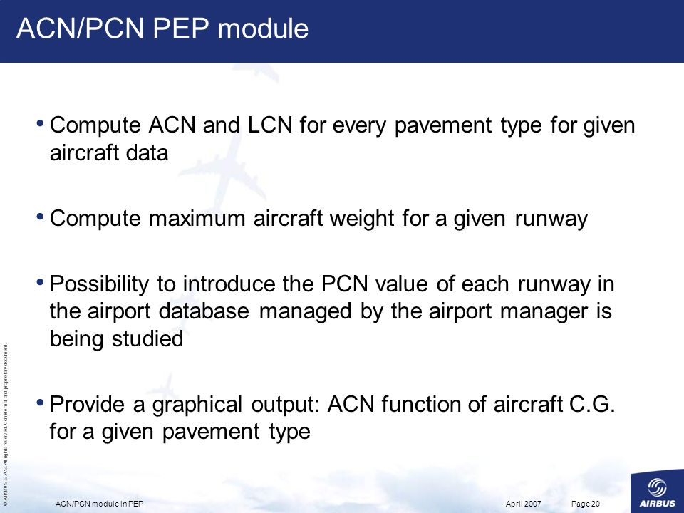 ACN/PCN PEP module Compute ACN and LCN for every pavement type for given aircraft data. Compute maximum aircraft weight for a given runway.