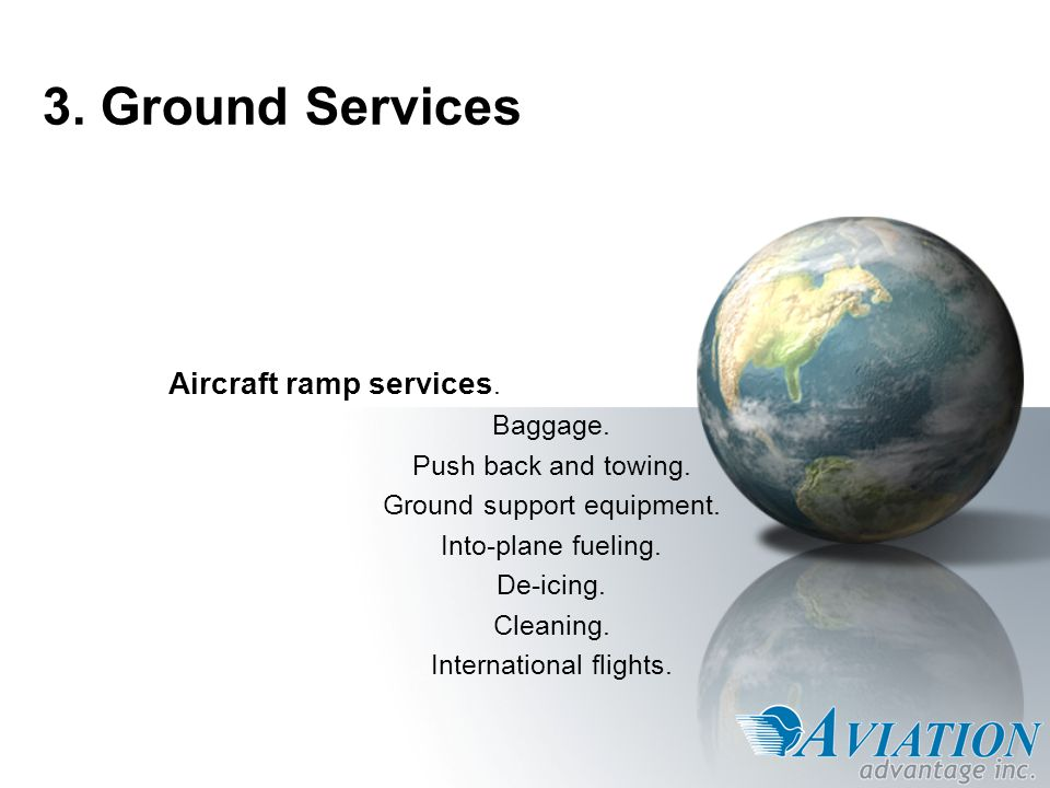 3. Ground Services Aircraft ramp services. Baggage.