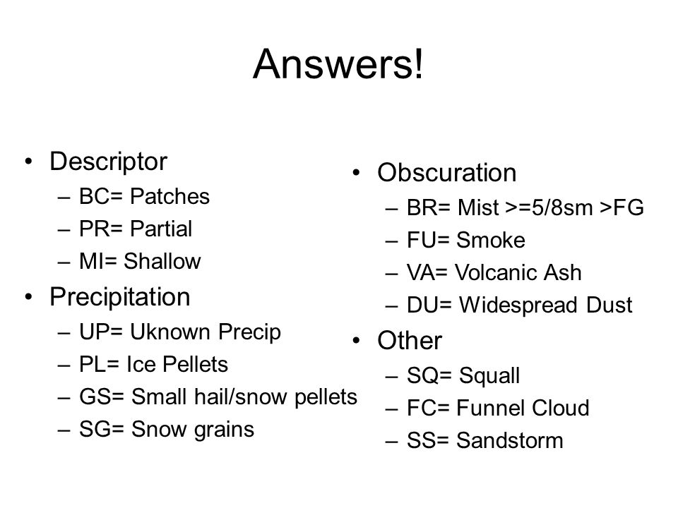 Answers! Descriptor Obscuration Precipitation Other BC= Patches