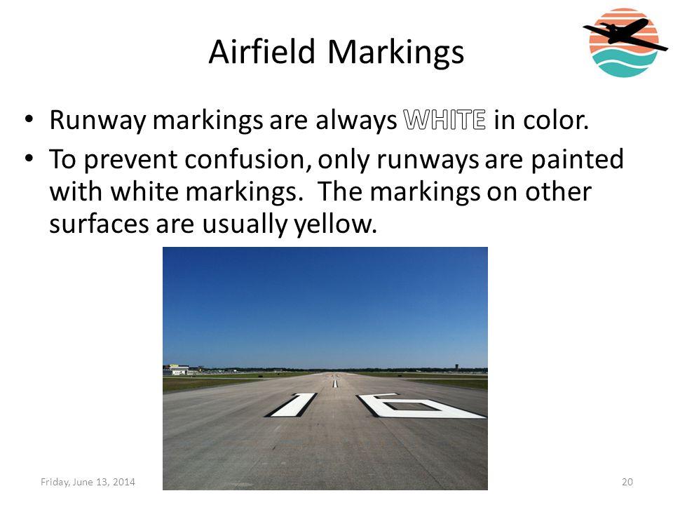 Airfield Markings Runway markings are always WHITE in color.