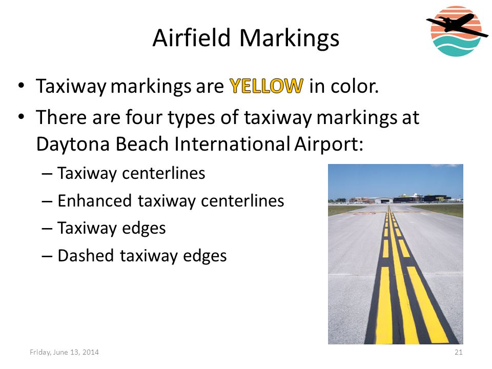 Airfield Markings Taxiway markings are YELLOW in color.