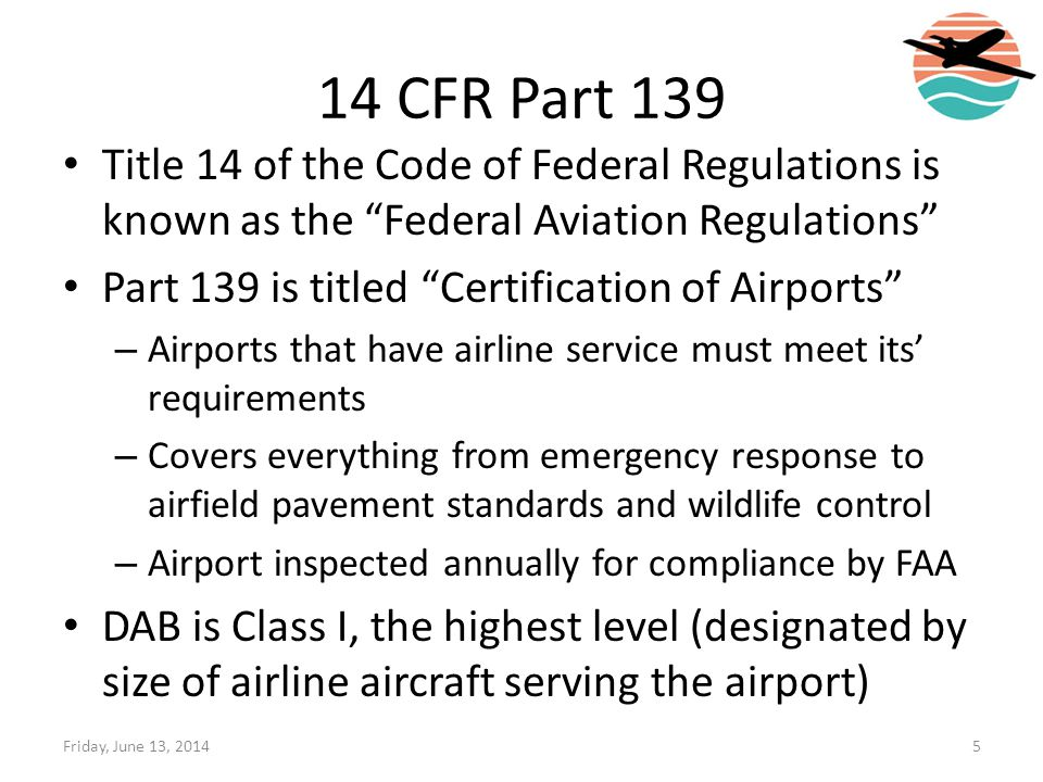 14 CFR Part 139 Title 14 of the Code of Federal Regulations is known as the Federal Aviation Regulations
