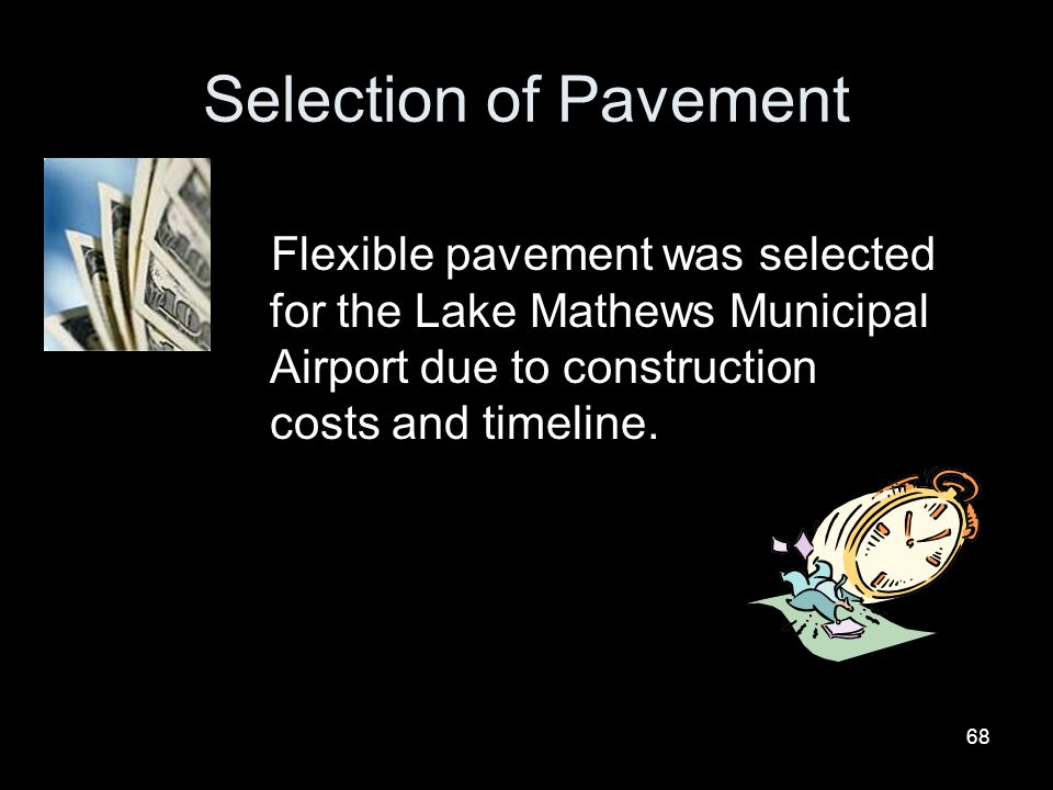 Selection of Pavement Flexible pavement was selected for the Lake Mathews Municipal Airport due to construction costs and timeline.