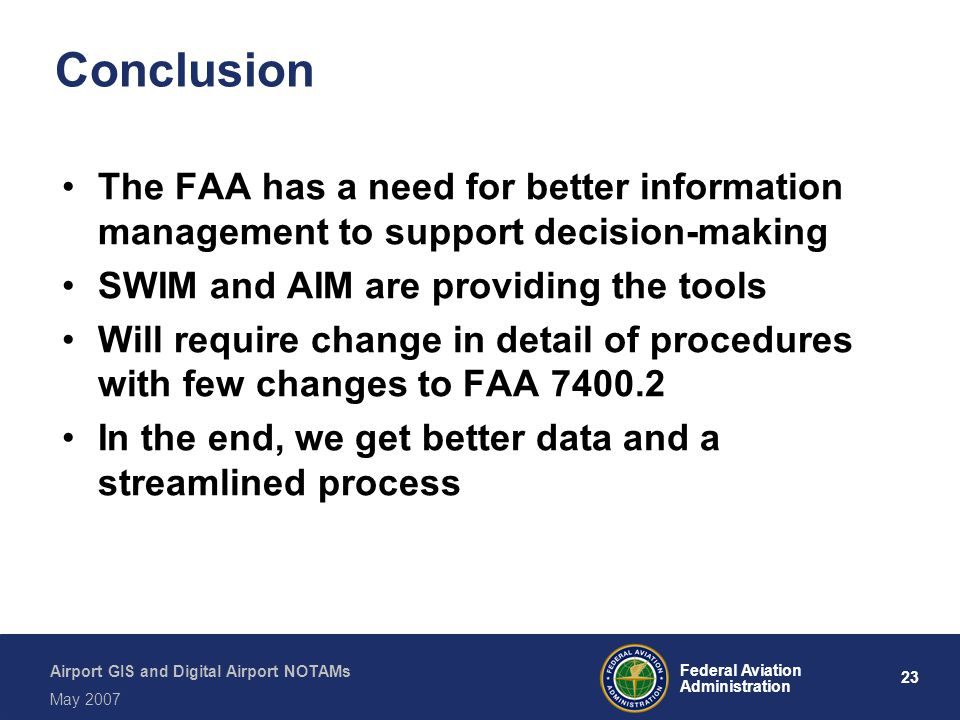 Conclusion The FAA has a need for better information management to support decision-making. SWIM and AIM are providing the tools.