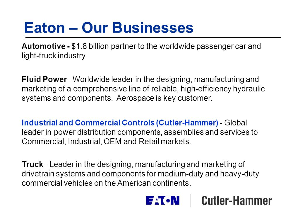 Eaton – Our Businesses Automotive - $1.8 billion partner to the worldwide passenger car and light-truck industry.