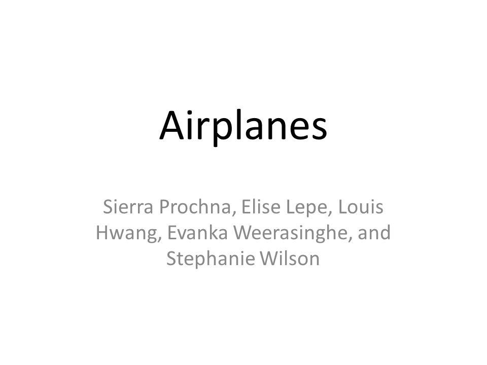 Airplanes Sierra Prochna, Elise Lepe, Louis Hwang, Evanka Weerasinghe, and Stephanie Wilson.