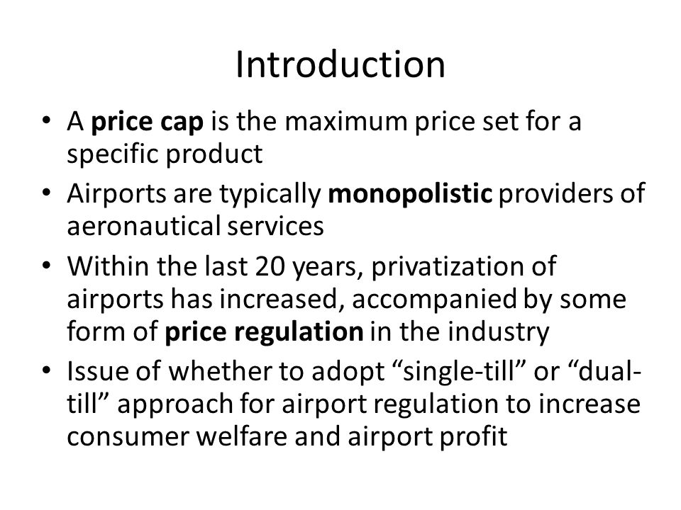Introduction A price cap is the maximum price set for a specific product. Airports are typically monopolistic providers of aeronautical services.