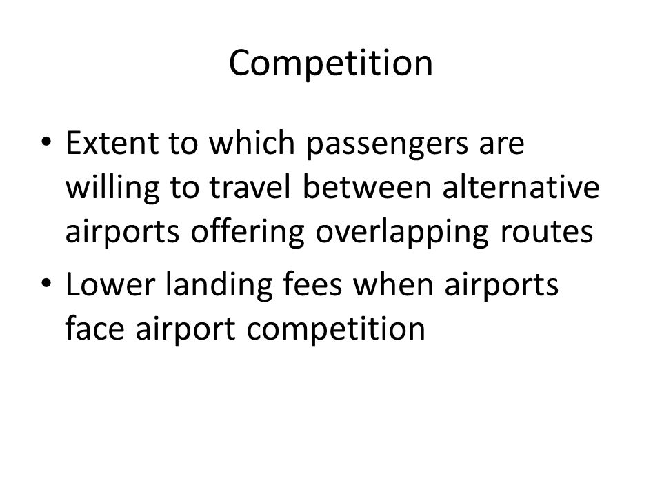 Competition Extent to which passengers are willing to travel between alternative airports offering overlapping routes.