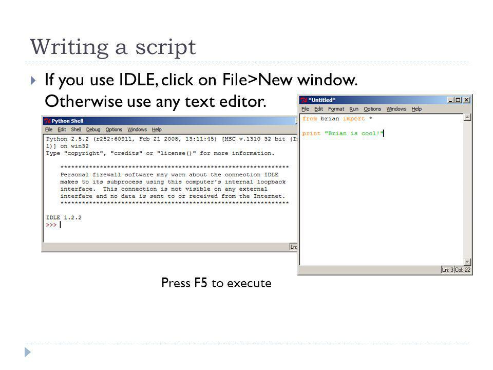 Writing a script If you use IDLE, click on File>New window.