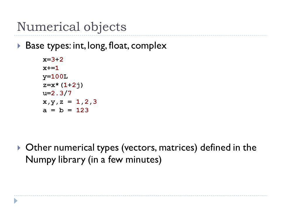 Numerical objects Base types: int, long, float, complex