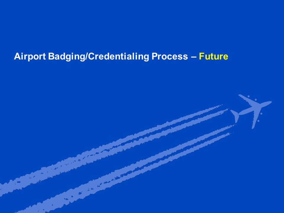Airport Badging/Credentialing Process – Future