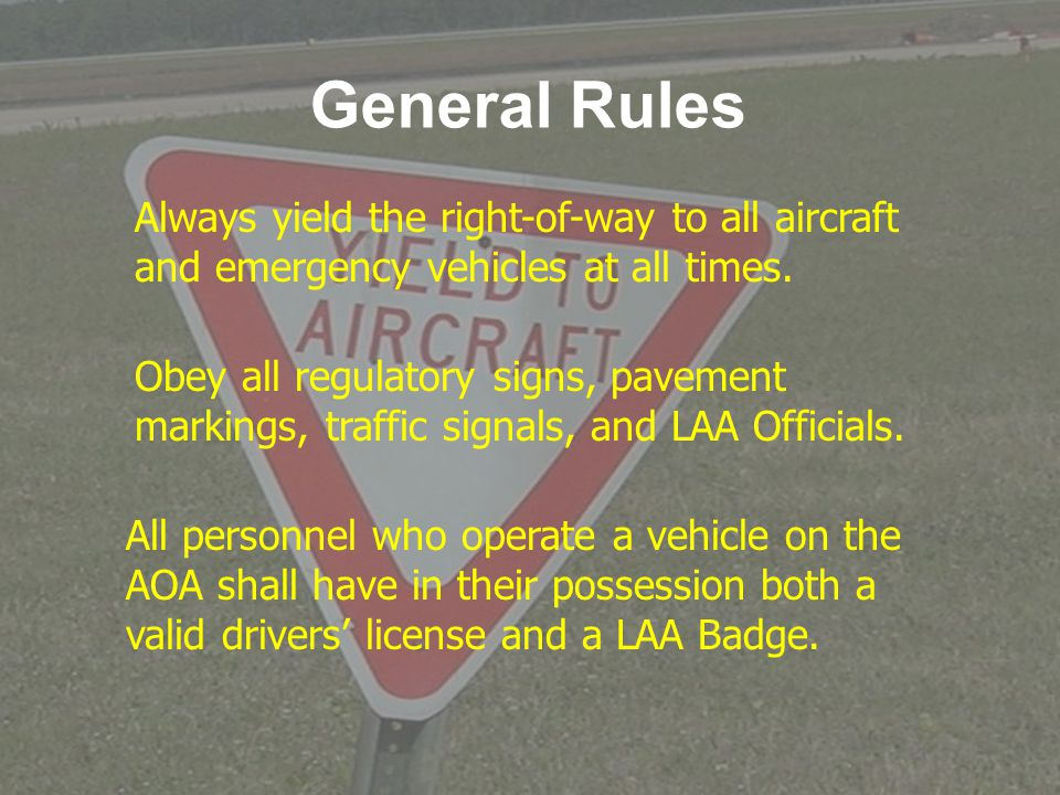 General Rules Always yield the right-of-way to all aircraft and emergency vehicles at all times.