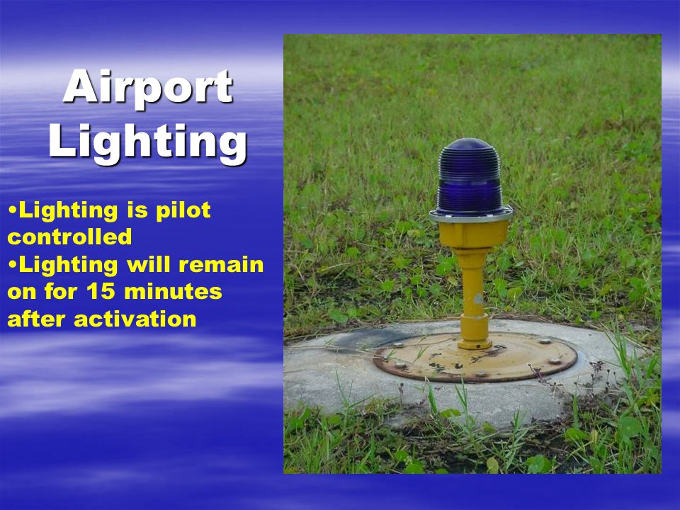 Airport Lighting Lighting is pilot controlled