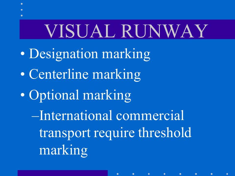 VISUAL RUNWAY Designation marking Centerline marking Optional marking