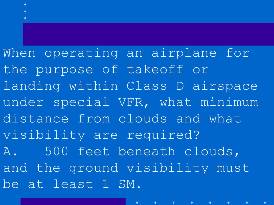 When operating an airplane for the purpose of takeoff or landing within Class D airspace under special VFR, what minimum distance from clouds and what visibility are required