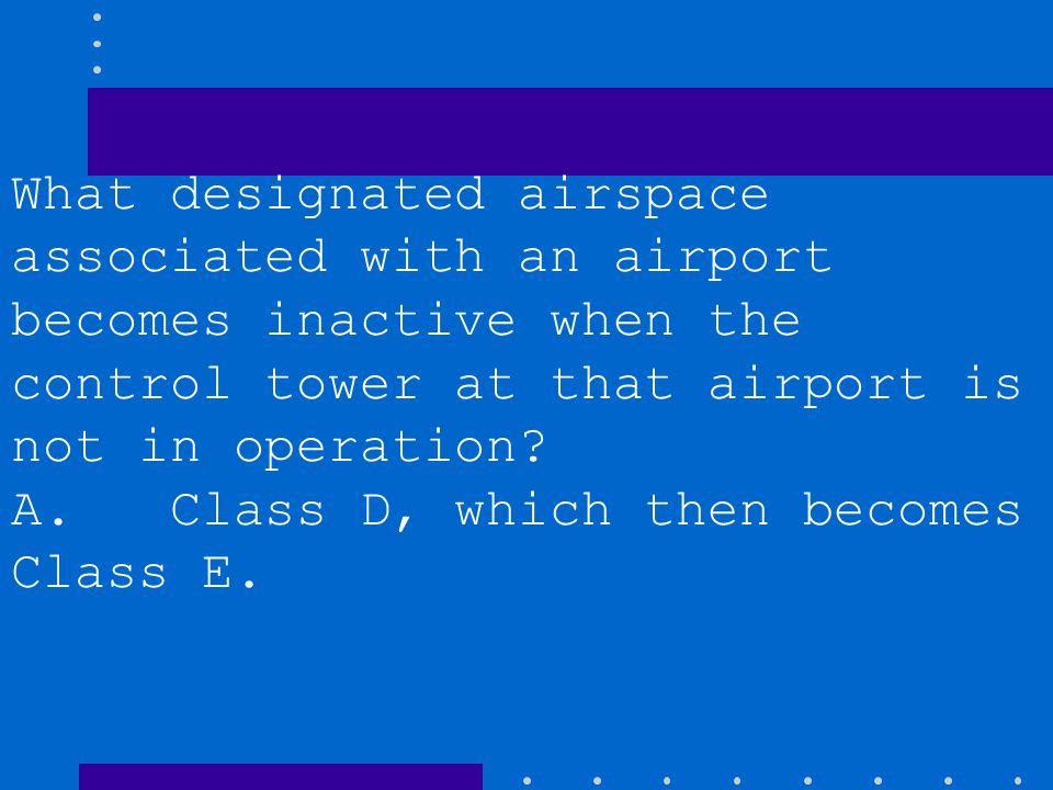 What designated airspace associated with an airport becomes inactive when the control tower at that airport is not in operation