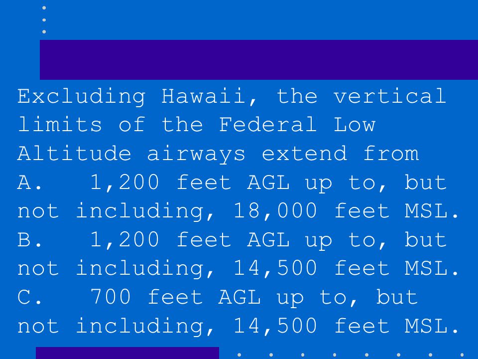 Excluding Hawaii, the vertical limits of the Federal Low Altitude airways extend from