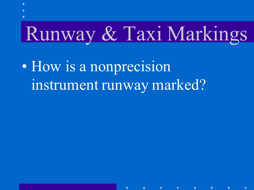 Runway & Taxi Markings How is a nonprecision instrument runway marked