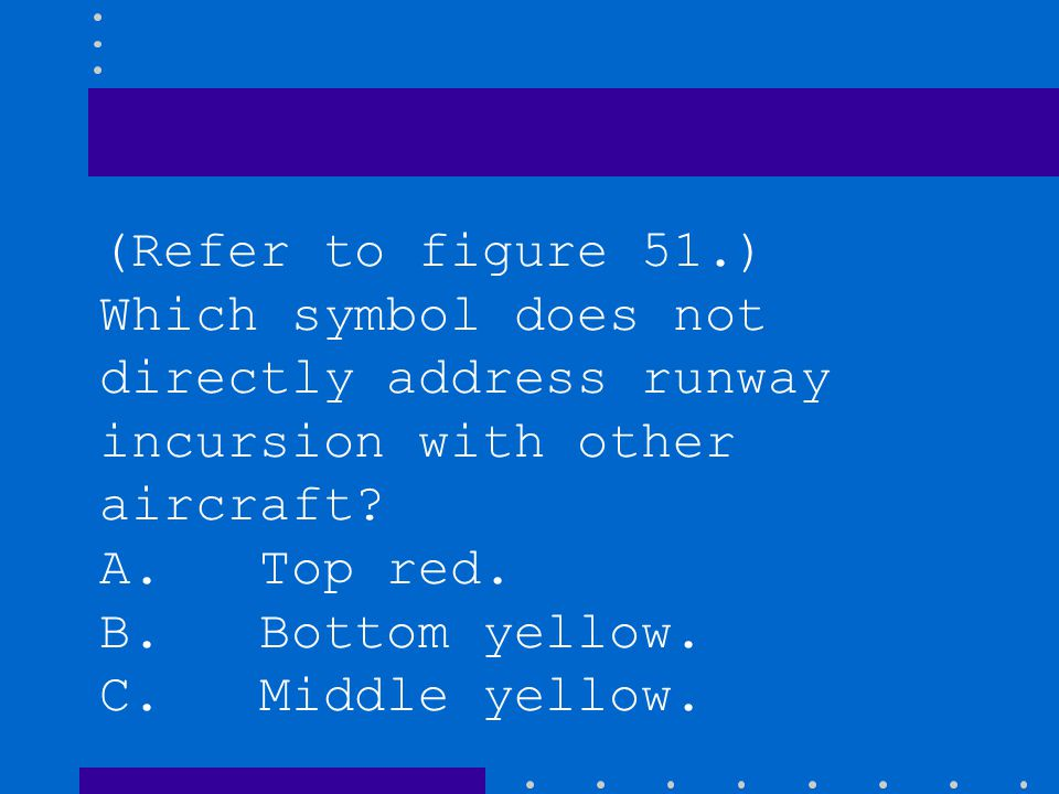 (Refer to figure 51.) Which symbol does not directly address runway incursion with other aircraft