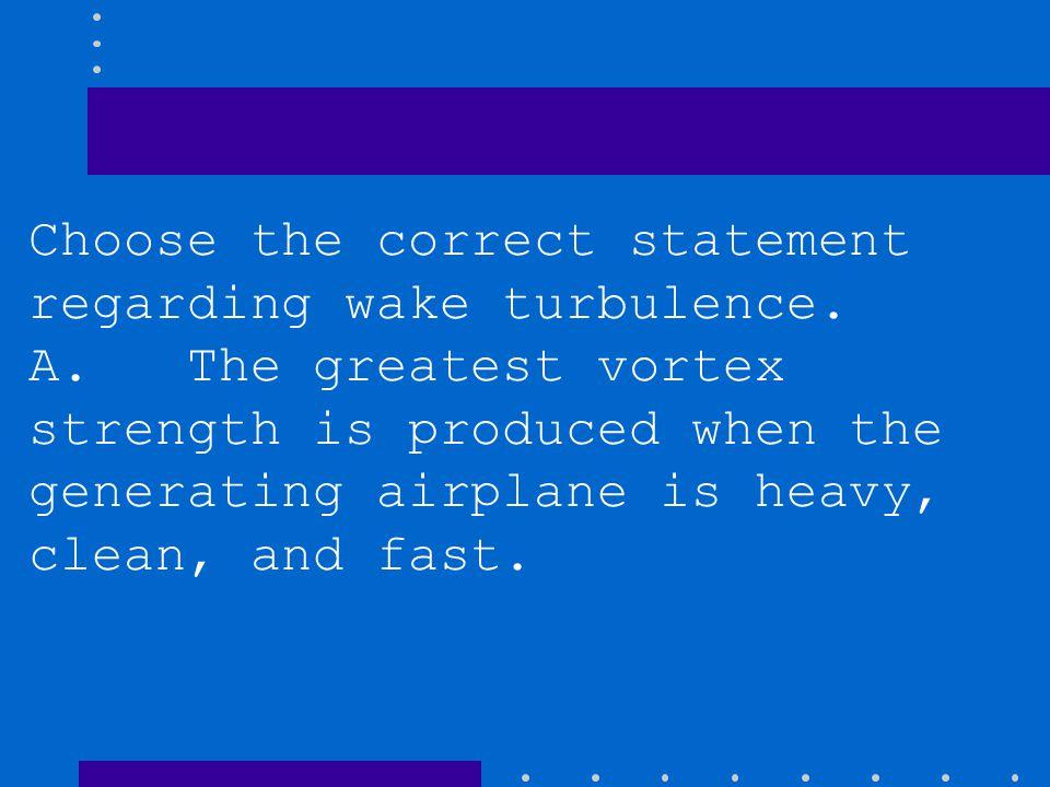 Choose the correct statement regarding wake turbulence.